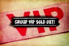 Group VIP Tickets Sold out due to such high demand!